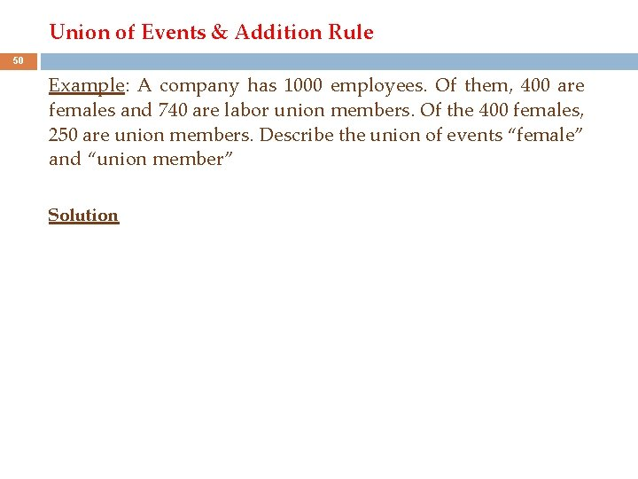 Union of Events & Addition Rule 50 Example: A company has 1000 employees. Of