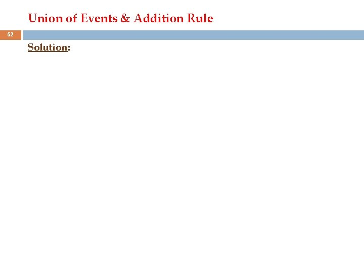 Union of Events & Addition Rule 52 Solution: