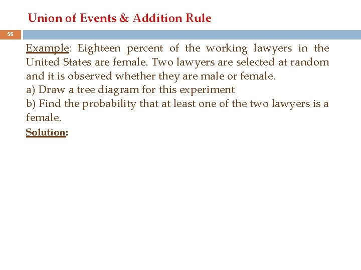 Union of Events & Addition Rule 56 Example: Eighteen percent of the working lawyers