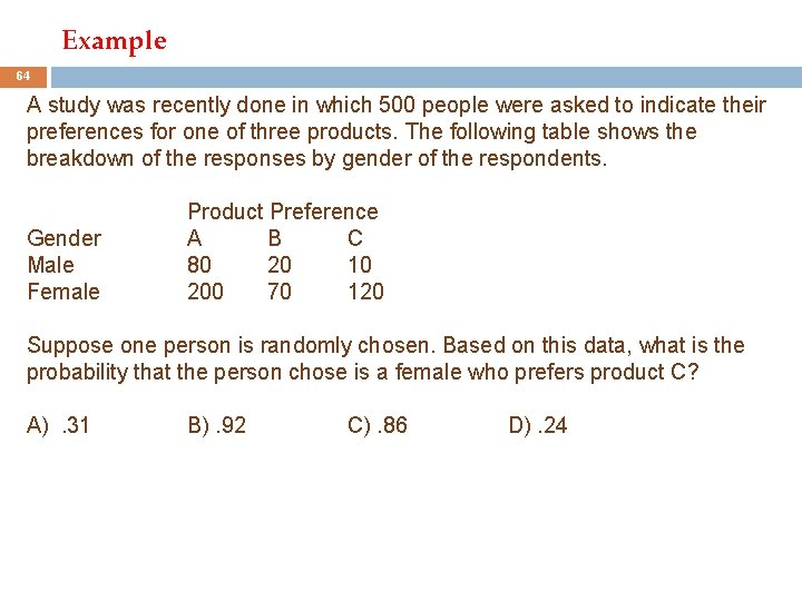 Example 64 A study was recently done in which 500 people were asked to