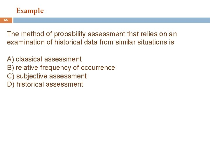 Example 65 The method of probability assessment that relies on an examination of historical