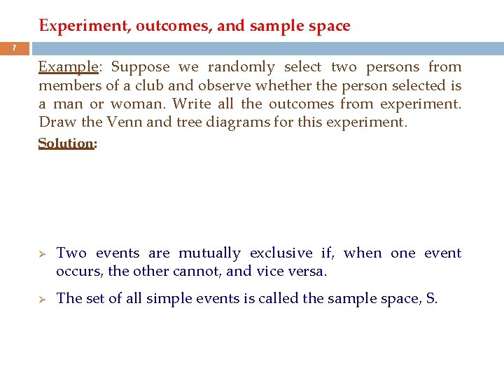 Experiment, outcomes, and sample space 7 Example: Suppose we randomly select two persons from