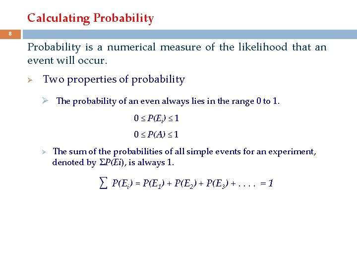Calculating Probability 8 Probability is a numerical measure of the likelihood that an event