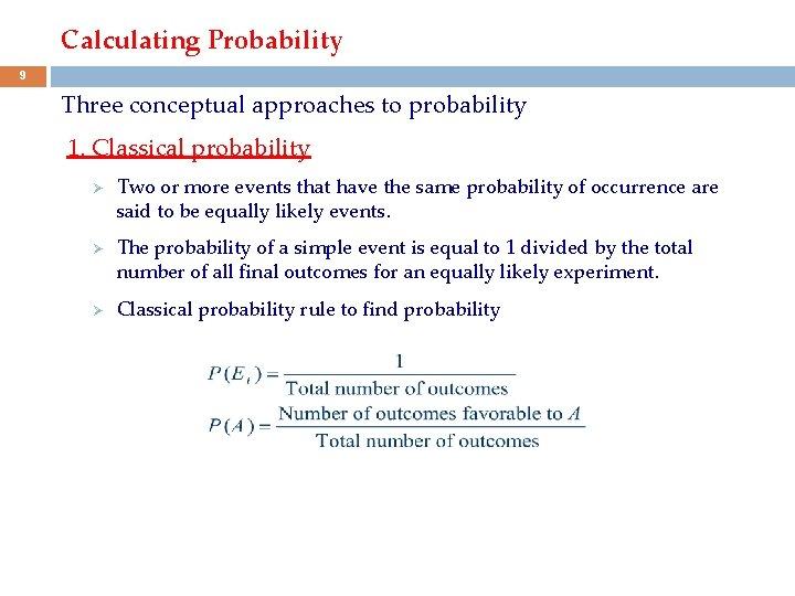 Calculating Probability 9 Three conceptual approaches to probability 1. Classical probability Ø Ø Ø