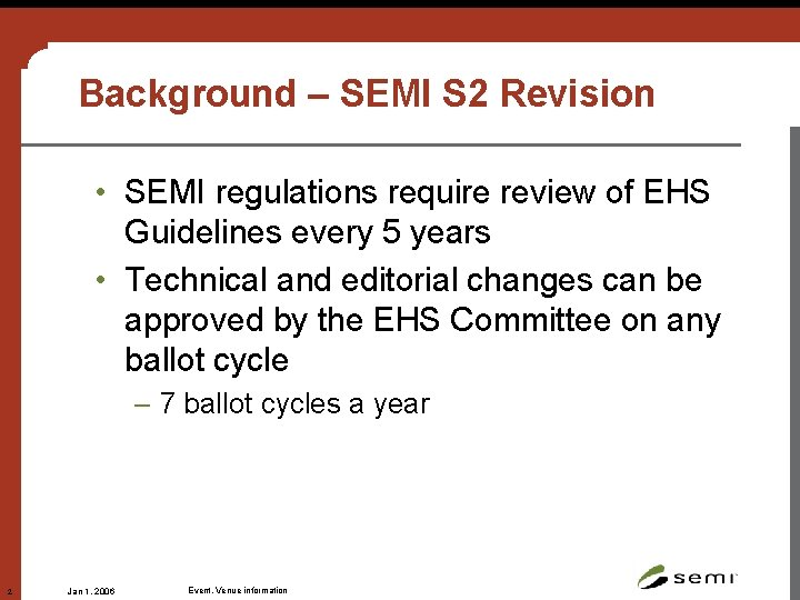 Background – SEMI S 2 Revision • SEMI regulations require review of EHS Guidelines
