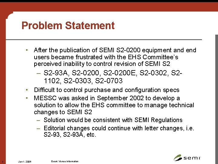 Problem Statement • After the publication of SEMI S 2 -0200 equipment and end