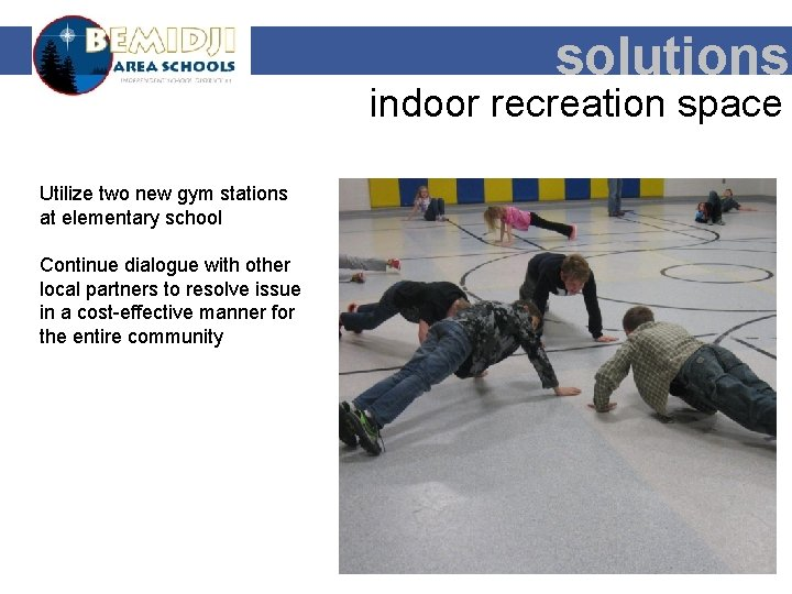 solutions indoor recreation space Utilize two new gym stations at elementary school Continue dialogue