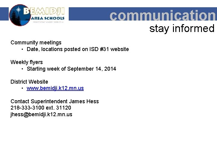communication stay informed Community meetings • Date, locations posted on ISD #31 website Weekly