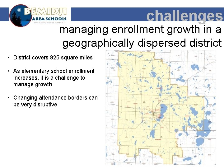 challenges managing enrollment growth in a geographically dispersed district • District covers 825 square