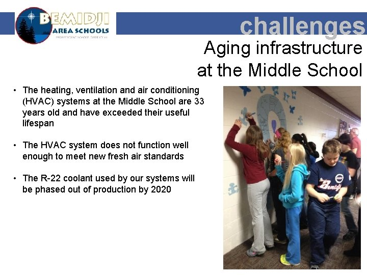 challenges Aging infrastructure at the Middle School • The heating, ventilation and air conditioning