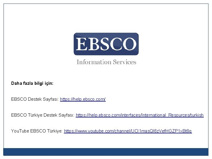 Daha fazla bilgi için: EBSCO Destek Sayfası: https: //help. ebsco. com/ EBSCO Türkiye Destek