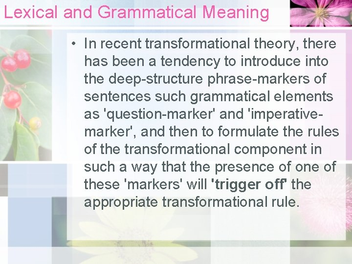 Lexical and Grammatical Meaning • In recent transformational theory, there has been a tendency