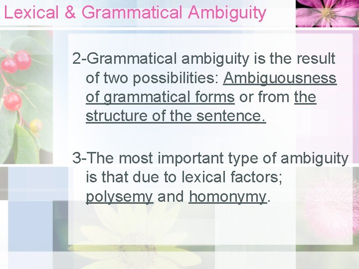 Lexical & Grammatical Ambiguity 2 -Grammatical ambiguity is the result of two possibilities: Ambiguousness