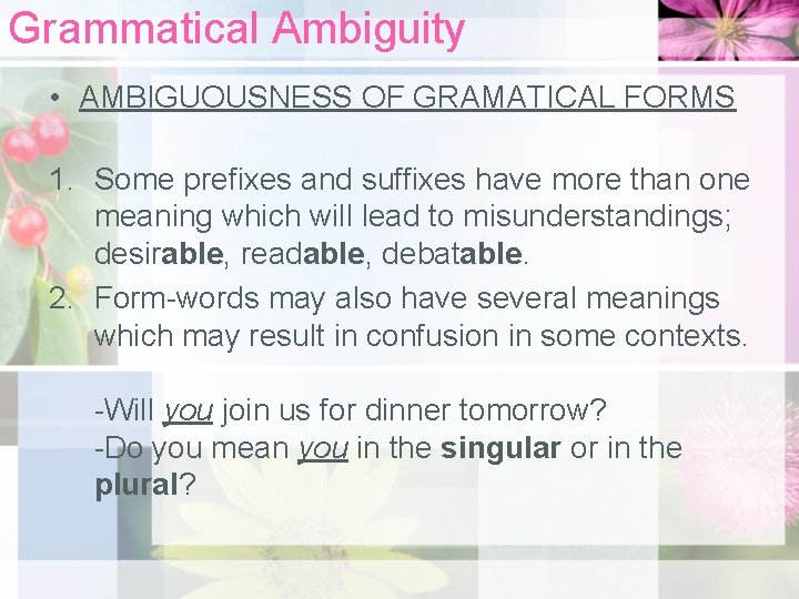 Grammatical Ambiguity • AMBIGUOUSNESS OF GRAMATICAL FORMS 1. Some prefixes and suffixes have more