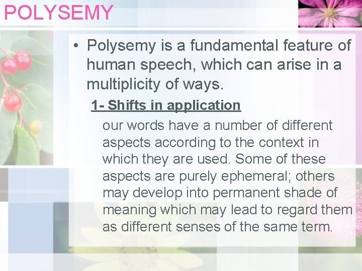 POLYSEMY • Polysemy is a fundamental feature of human speech, which can arise in