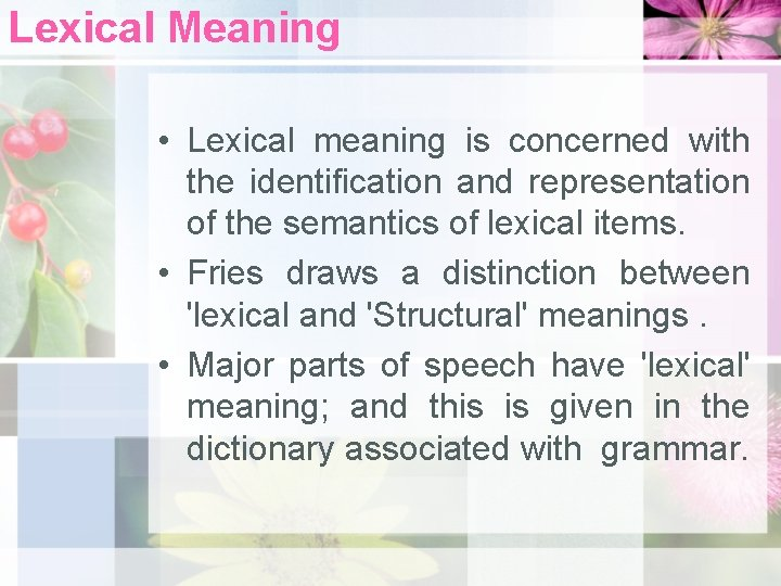 Lexical Meaning • Lexical meaning is concerned with the identification and representation of the
