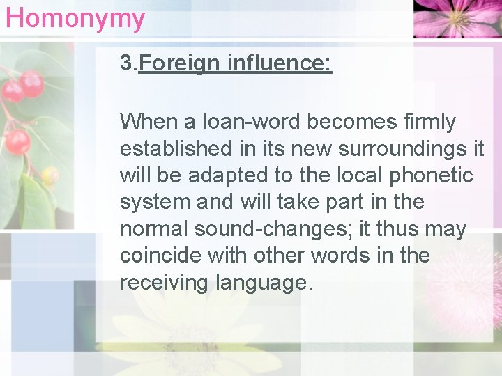 Homonymy 3. Foreign influence: When a loan-word becomes firmly established in its new surroundings