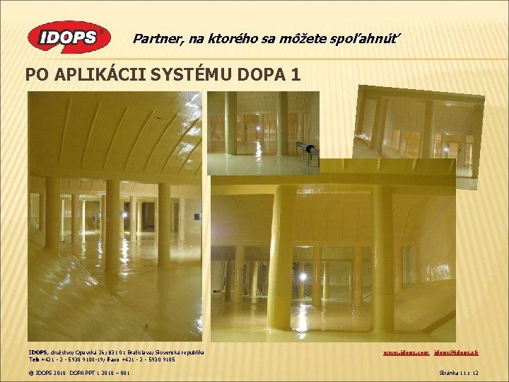 Partner, na ktorého sa môžete spoľahnúť PO APLIKÁCII SYSTÉMU DOPA 1 IDOPS, družstvo; Opavská