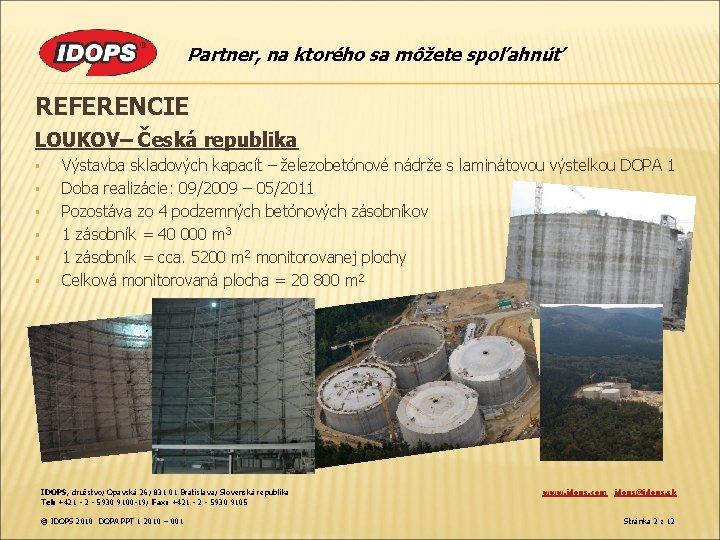 Partner, na ktorého sa môžete spoľahnúť REFERENCIE LOUKOV– Česká republika § § § Výstavba
