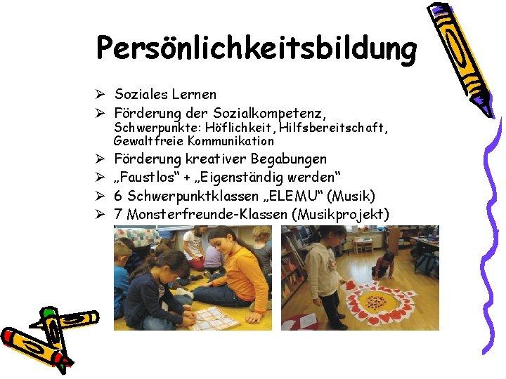 Persönlichkeitsbildung Ø Soziales Lernen Ø Förderung der Sozialkompetenz, Schwerpunkte: Höflichkeit, Hilfsbereitschaft, Gewaltfreie Kommunikation Ø