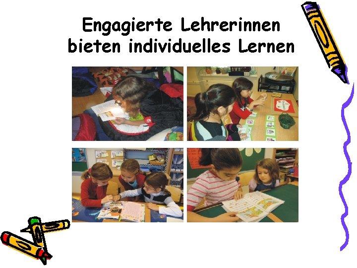 Engagierte Lehrerinnen bieten individuelles Lernen