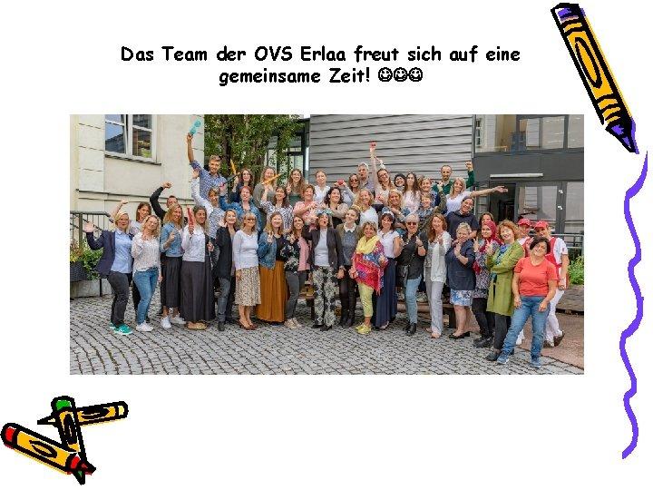 Das Team der OVS Erlaa freut sich auf eine gemeinsame Zeit!