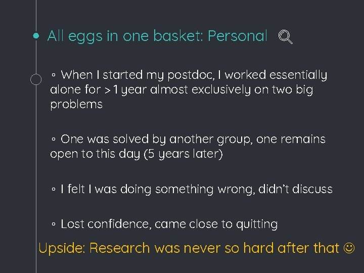 All eggs in one basket: Personal ◦ When I started my postdoc, I worked