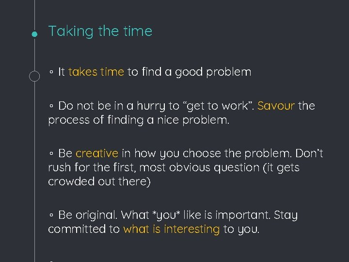 Taking the time ◦ It takes time to find a good problem ◦ Do