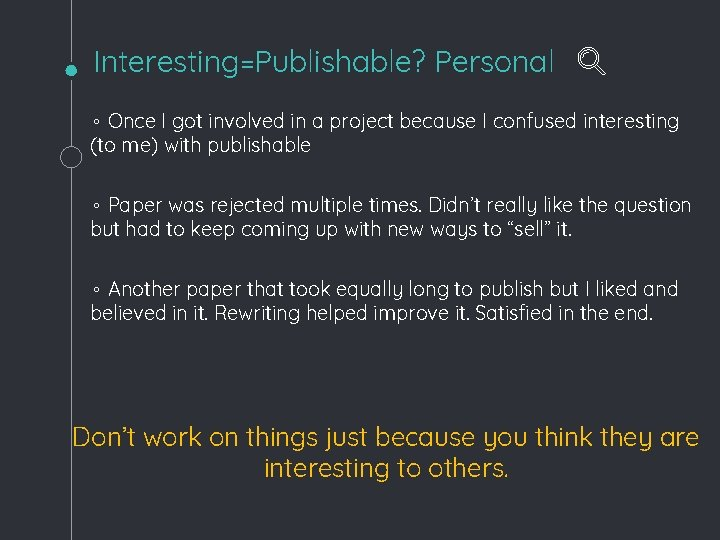 Interesting=Publishable? Personal ◦ Once I got involved in a project because I confused interesting