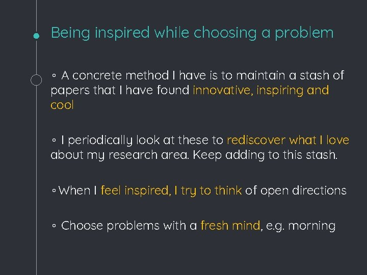 Being inspired while choosing a problem ◦ A concrete method I have is to