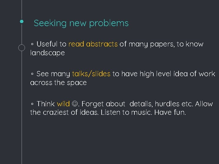 Seeking new problems ◦ Useful to read abstracts of many papers, to know landscape