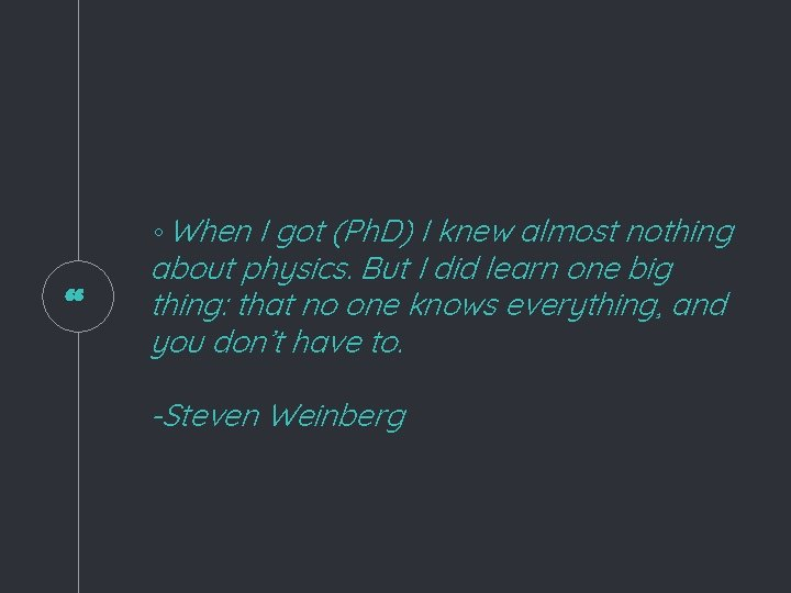 """"""" ◦When I got (Ph. D) I knew almost nothing about physics. But I"""