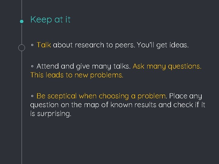 Keep at it ◦ Talk about research to peers. You'll get ideas. ◦ Attend