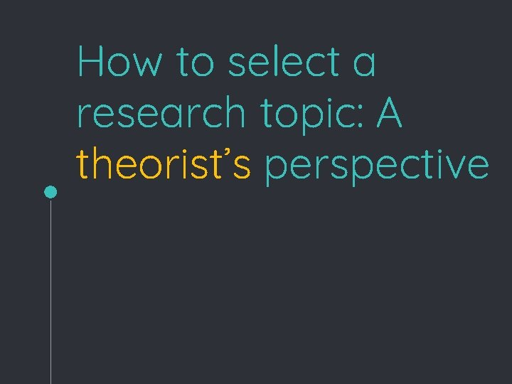 How to select a research topic: A theorist's perspective