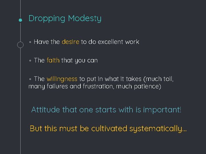 Dropping Modesty ◦ Have the desire to do excellent work ◦ The faith that