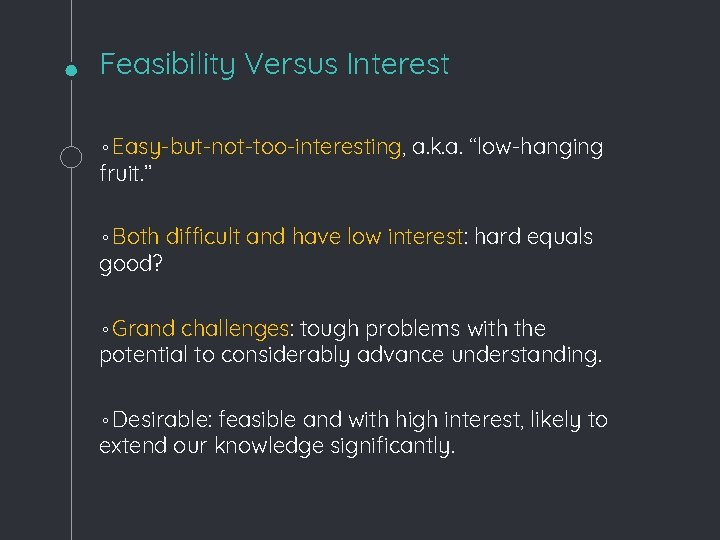 Feasibility Versus Interest ◦Easy-but-not-too-interesting, a. k. a. ''low-hanging fruit. '' ◦Both difficult and have