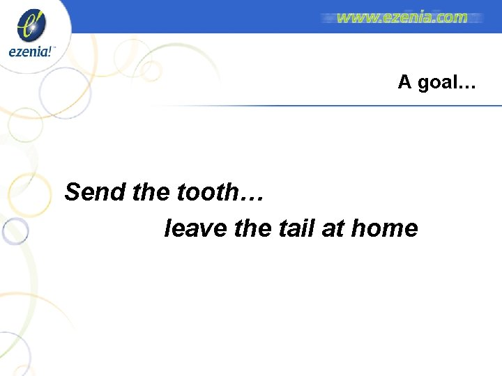 A goal… Send the tooth… leave the tail at home