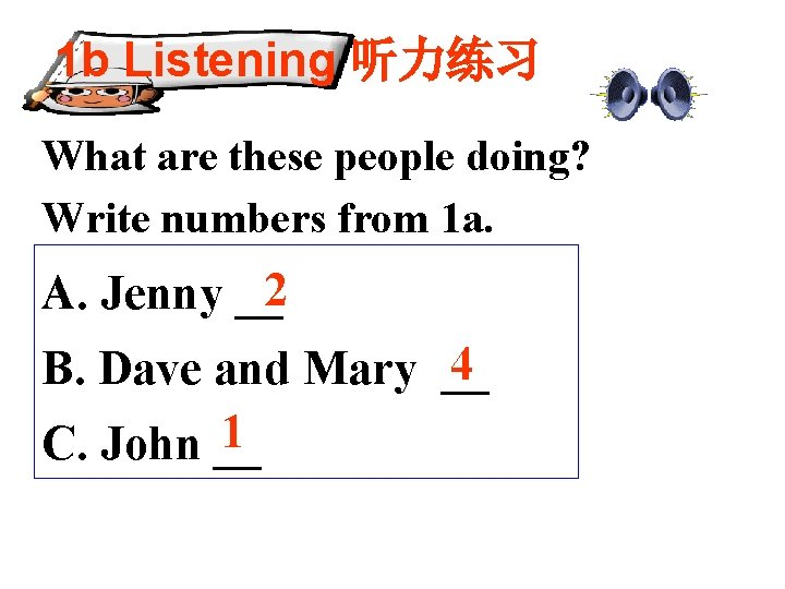 1 b Listening 听力练习 What are these people doing? Write numbers from 1 a.