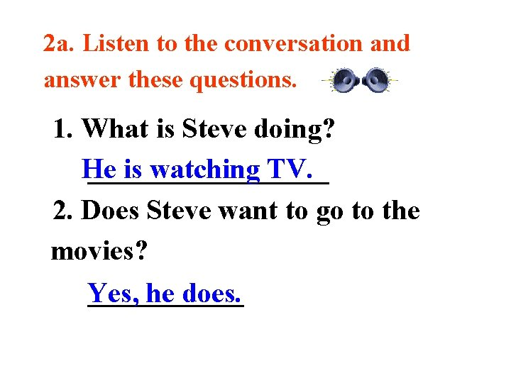 2 a. Listen to the conversation and answer these questions. 1. What is Steve