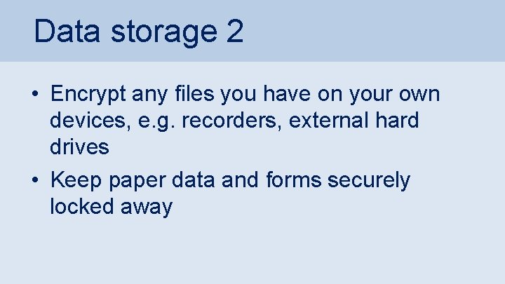 Data storage 2 • Encrypt any files you have on your own devices, e.