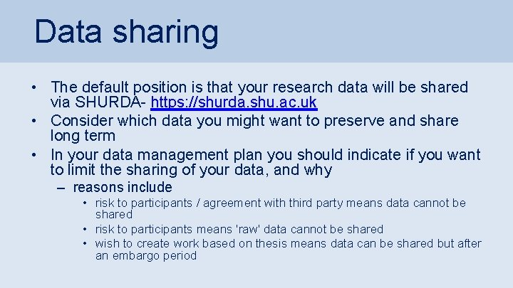 Data sharing • The default position is that your research data will be shared