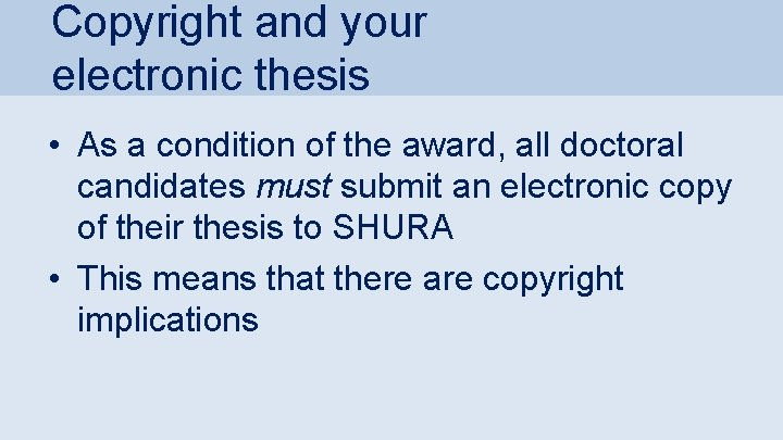 Copyright and your electronic thesis • As a condition of the award, all doctoral