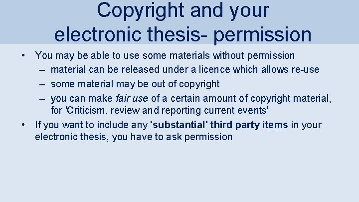 Copyright and your electronic thesis- permission • You may be able to use some