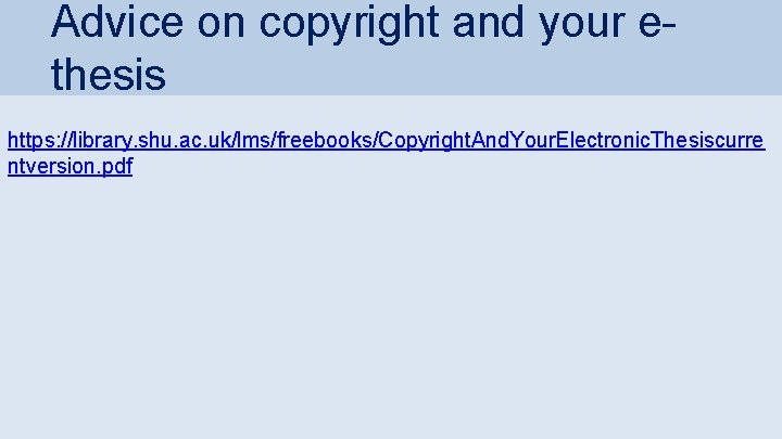 Advice on copyright and your ethesis https: //library. shu. ac. uk/lms/freebooks/Copyright. And. Your. Electronic.