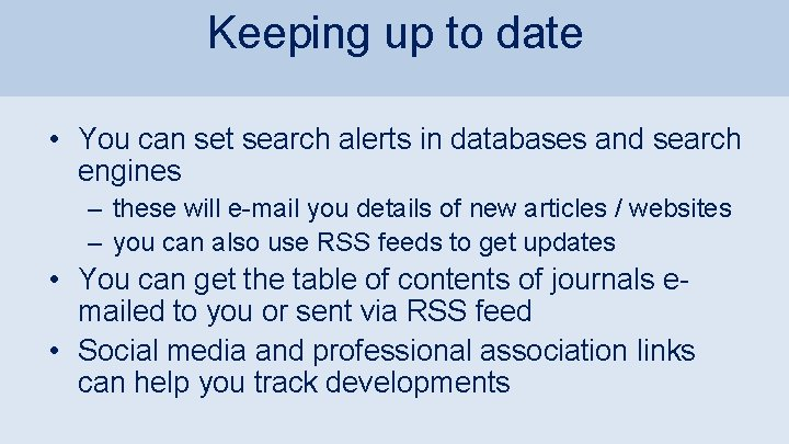 Keeping up to date • You can set search alerts in databases and search