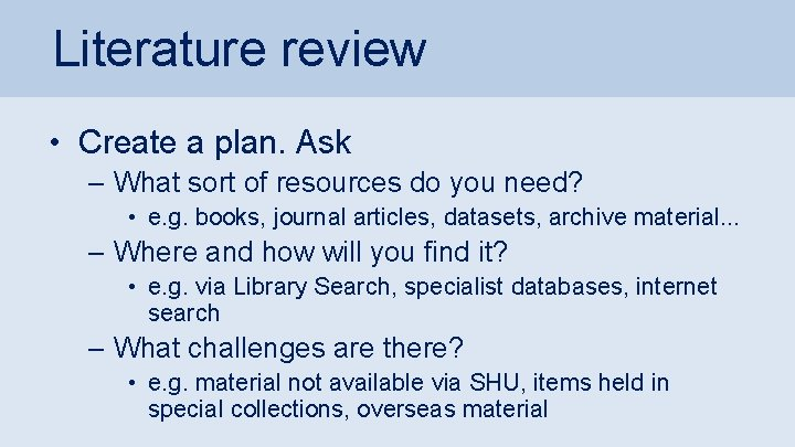 Literature review • Create a plan. Ask – What sort of resources do you