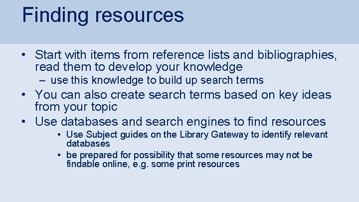 Finding resources • Start with items from reference lists and bibliographies, read them to