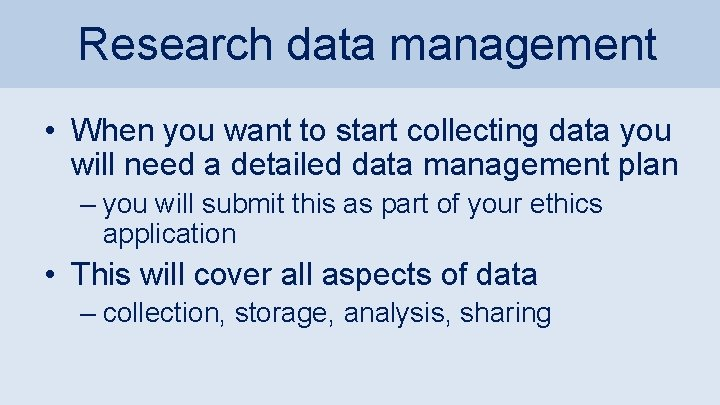 Research data management • When you want to start collecting data you will need