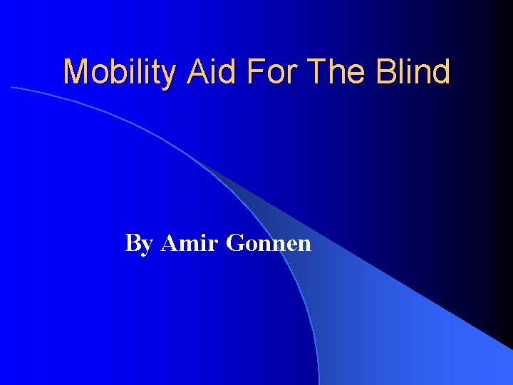 Mobility Aid For The Blind By Amir Gonnen