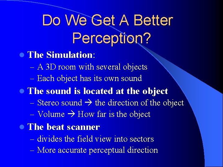 Do We Get A Better Perception? l The Simulation: – A 3 D room